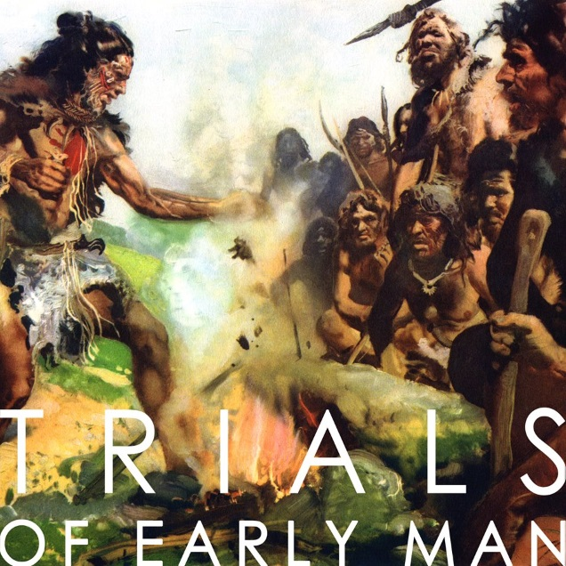 TRIALS OF EARLY MAN old