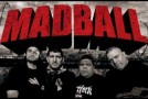 MADBALL book more European dates!